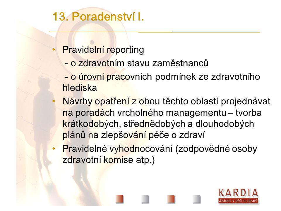 13. Poradenství I. Pravidelní reporting - o zdravotním stavu zaměstnanců - o úrovni pracovních podmínek ze zdravotního hlediska Návrhy opatření z obou