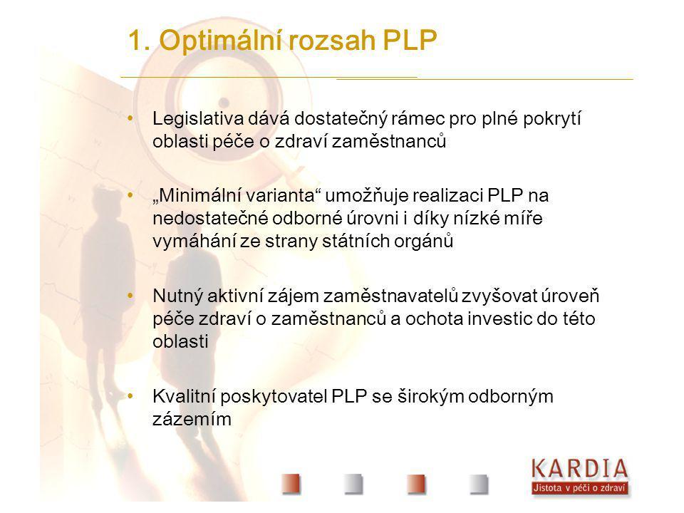 """1. Optimální rozsah PLP Legislativa dává dostatečný rámec pro plné pokrytí oblasti péče o zdraví zaměstnanců """"Minimální varianta"""" umožňuje realizaci P"""