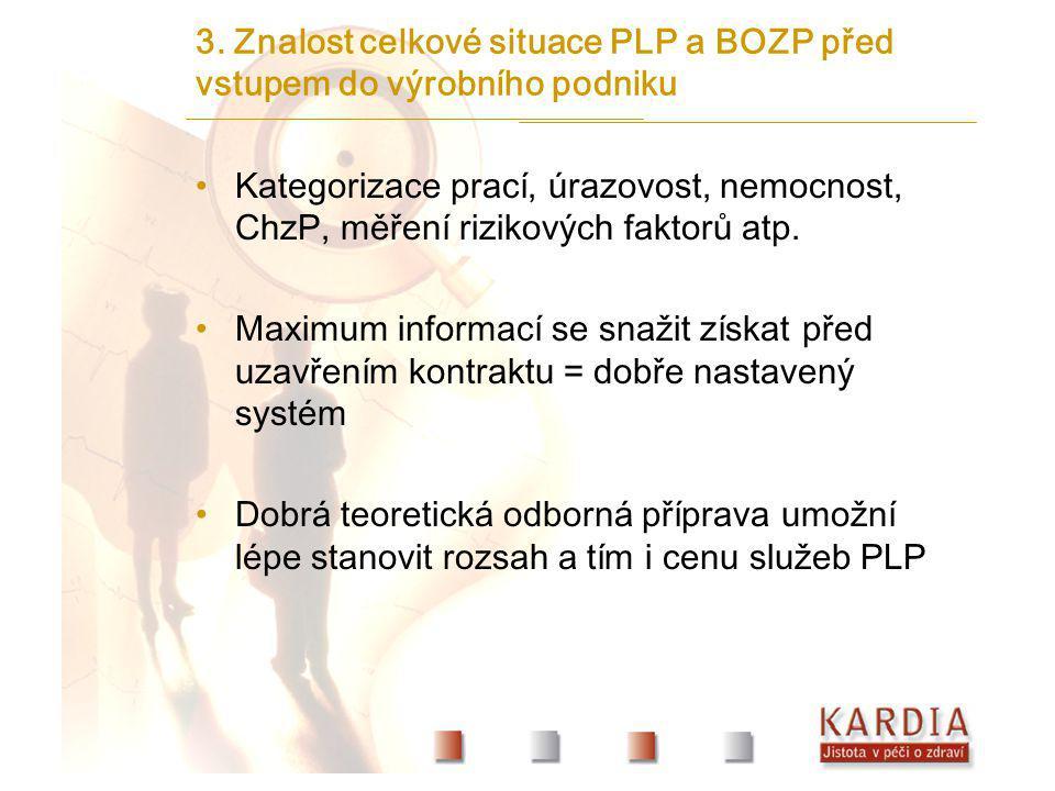 3. Znalost celkové situace PLP a BOZP před vstupem do výrobního podniku Kategorizace prací, úrazovost, nemocnost, ChzP, měření rizikových faktorů atp.