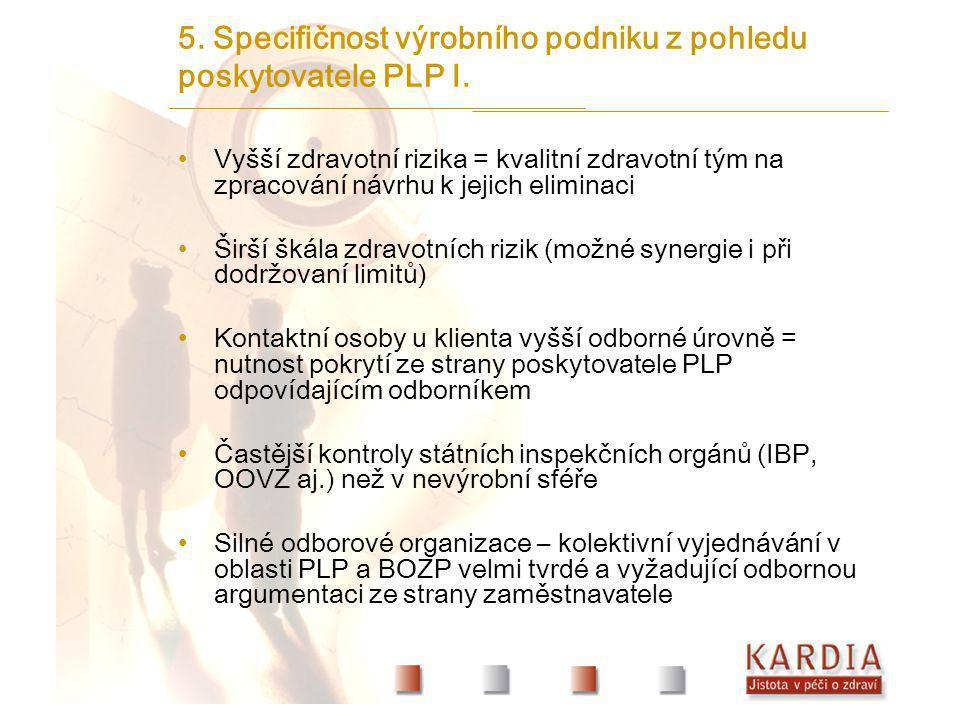 5. Specifičnost výrobního podniku z pohledu poskytovatele PLP I. Vyšší zdravotní rizika = kvalitní zdravotní tým na zpracování návrhu k jejich elimina
