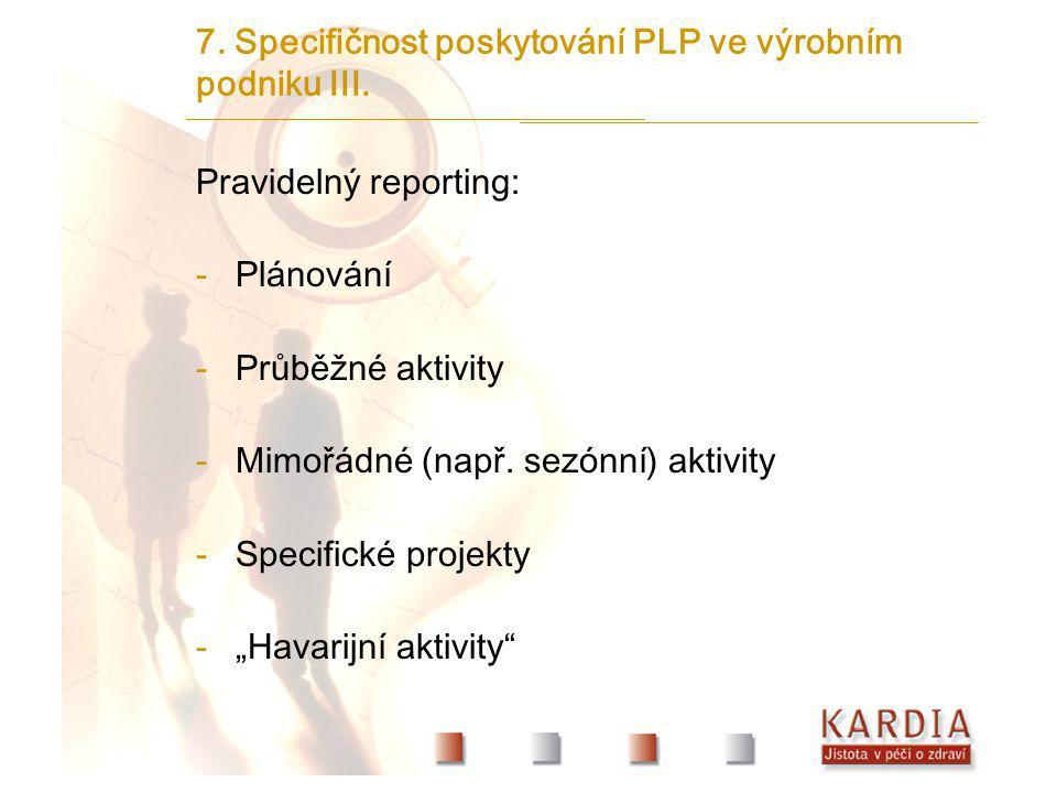 7. Specifičnost poskytování PLP ve výrobním podniku III. Pravidelný reporting: -Plánování -Průběžné aktivity -Mimořádné (např. sezónní) aktivity -Spec