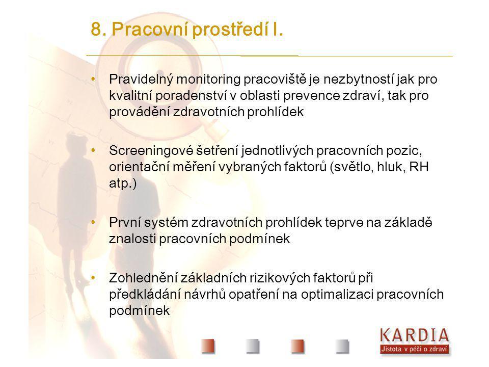 8. Pracovní prostředí I. Pravidelný monitoring pracoviště je nezbytností jak pro kvalitní poradenství v oblasti prevence zdraví, tak pro provádění zdr