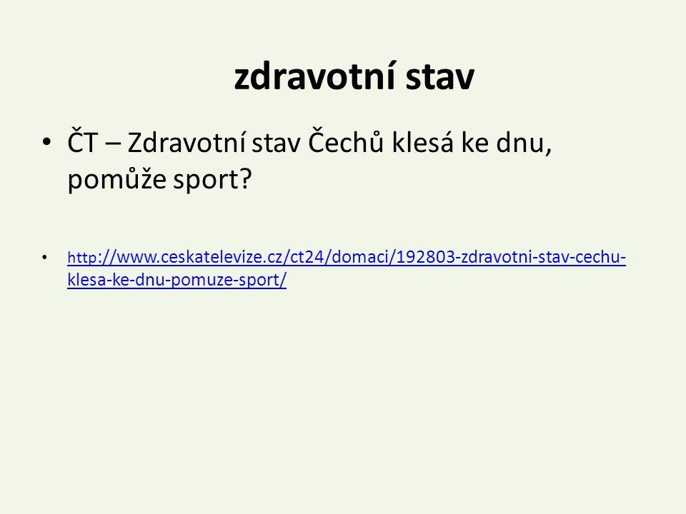ČT – Zdravotní stav Čechů klesá ke dnu, pomůže sport? http ://www.ceskatelevize.cz/ct24/domaci/192803-zdravotni-stav-cechu- klesa-ke-dnu-pomuze-sport/
