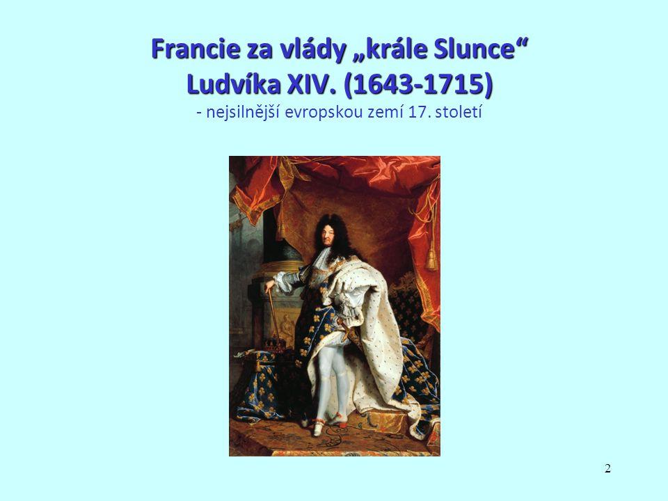 """2 Francie za vlády """"krále Slunce Ludvíka XIV."""
