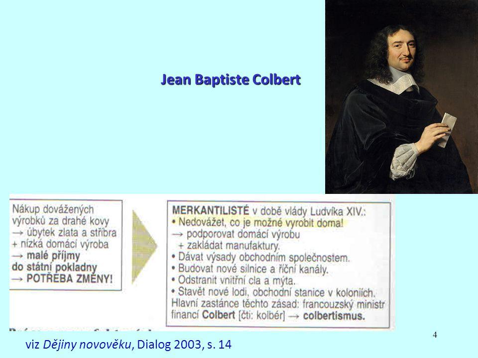4 viz Dějiny novověku, Dialog 2003, s. 14 Jean Baptiste Colbert