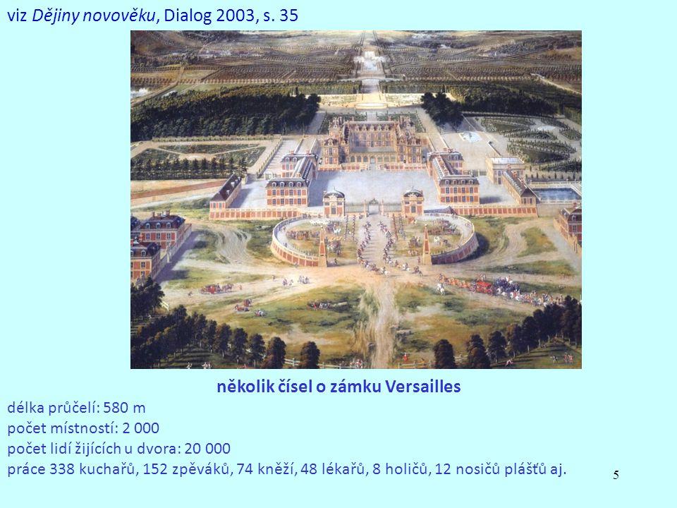 5 několik čísel o zámku Versailles délka průčelí: 580 m počet místností: 2 000 počet lidí žijících u dvora: 20 000 práce 338 kuchařů, 152 zpěváků, 74 kněží, 48 lékařů, 8 holičů, 12 nosičů plášťů aj.