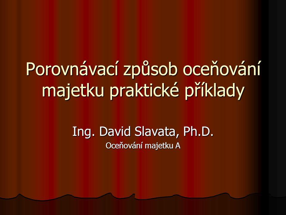 Porovnávací způsob oceňování majetku praktické příklady Ing. David Slavata, Ph.D. Oceňování majetku A