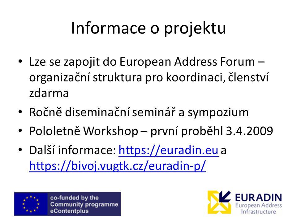 Informace o projektu Lze se zapojit do European Address Forum – organizační struktura pro koordinaci, členství zdarma Ročně diseminační seminář a sympozium Pololetně Workshop – první proběhl 3.4.2009 Další informace: https://euradin.eu a https://bivoj.vugtk.cz/euradin-p/https://euradin.eu https://bivoj.vugtk.cz/euradin-p/