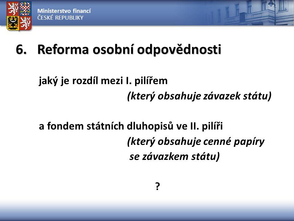 Ministerstvo financí ČESKÉ REPUBLIKY 6. Reforma osobní odpovědnosti jaký je rozdíl mezi I.