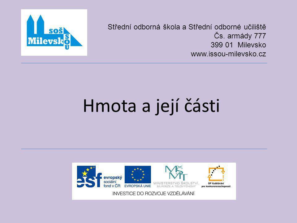 Hmota a její části Střední odborná škola a Střední odborné učiliště Čs. armády 777 399 01 Milevsko www.issou-milevsko.cz