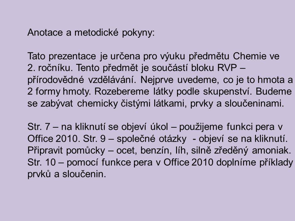 Anotace a metodické pokyny: Tato prezentace je určena pro výuku předmětu Chemie ve 2. ročníku. Tento předmět je součástí bloku RVP – přírodovědné vzdě