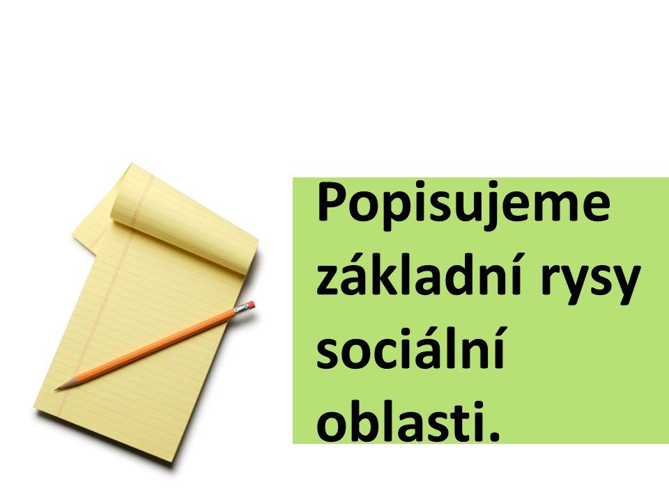 Popisujeme základní rysy sociální oblasti.