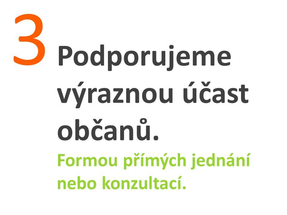 Podporujeme výraznou účast občanů. Formou přímých jednání nebo konzultací. 3