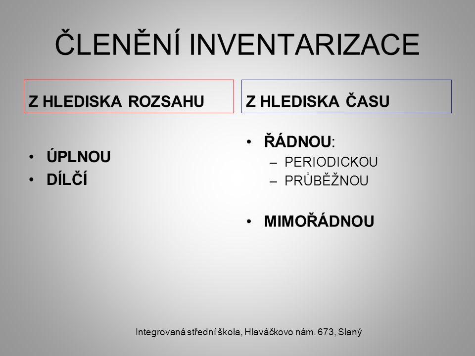 INVENTARIZACE Z HLEDISKA ROZSAHU ÚPLNÁ: zahrnuje veškerý majetek a závazky podniku DÍLČÍ: provádí se jen u některého majetku a závazků, např.