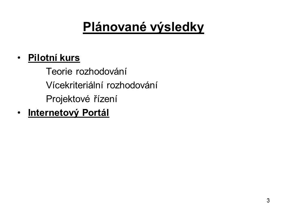 3 Plánované výsledky Pilotní kurs Teorie rozhodování Vícekriteriální rozhodování Projektové řízení Internetový Portál