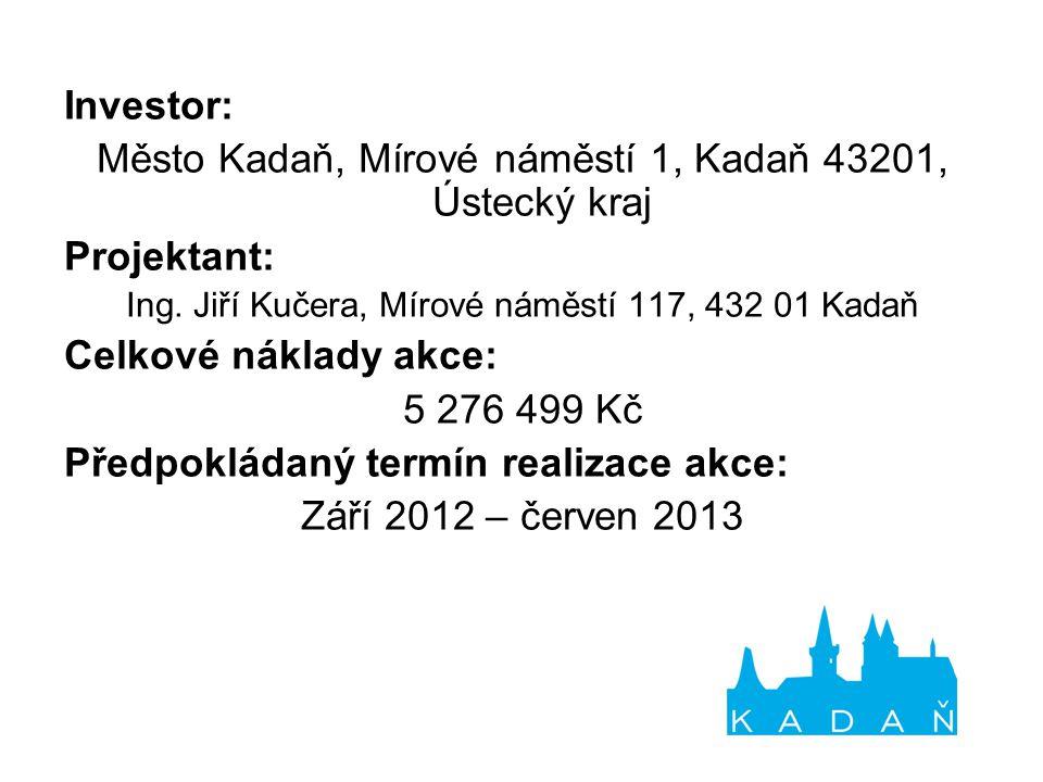 Investor: Město Kadaň, Mírové náměstí 1, Kadaň 43201, Ústecký kraj Projektant: Ing.