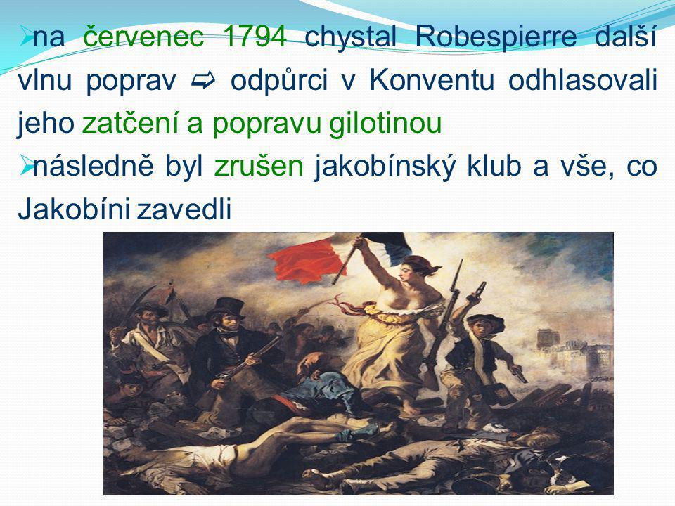  na červenec 1794 chystal Robespierre další vlnu poprav  odpůrci v Konventu odhlasovali jeho zatčení a popravu gilotinou  následně byl zrušen jakobínský klub a vše, co Jakobíni zavedli