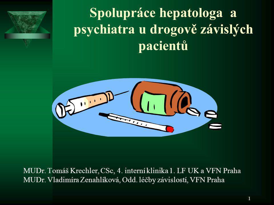 2 Hepatolog-gastroenterolog a drogově závislí  2 velké skupiny závislosti  A) alkoholová závislost ( poalkoholové jaterní léze, pankreatopatie)  B) IDU- problematika infekčních hepatitid B,C