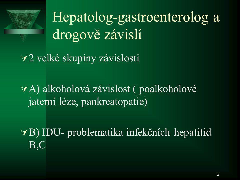 2 Hepatolog-gastroenterolog a drogově závislí  2 velké skupiny závislosti  A) alkoholová závislost ( poalkoholové jaterní léze, pankreatopatie)  B)