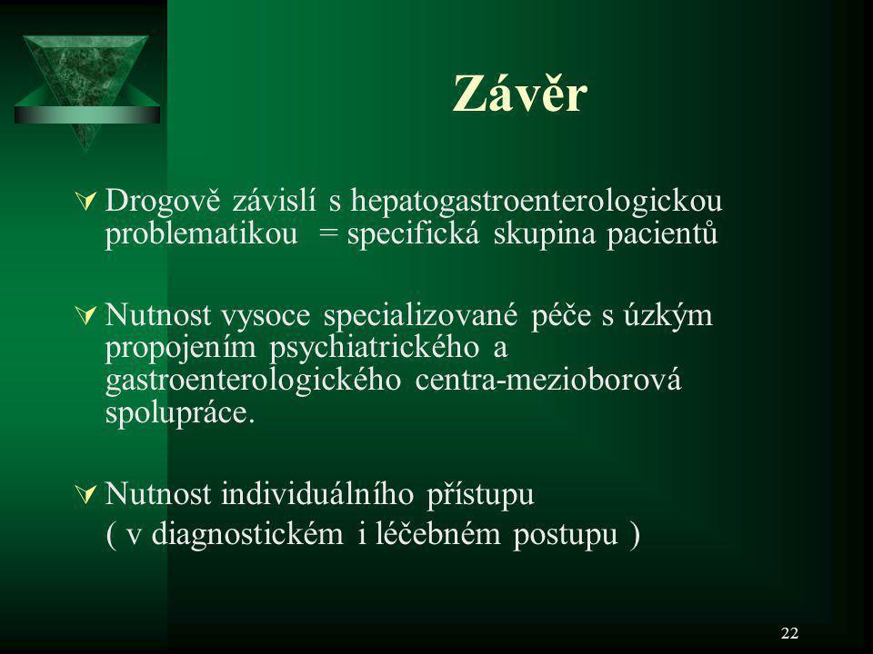 22 Závěr  Drogově závislí s hepatogastroenterologickou problematikou = specifická skupina pacientů  Nutnost vysoce specializované péče s úzkým propo