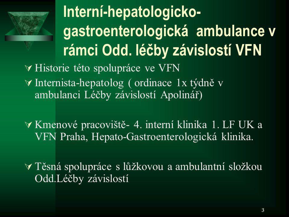 3 Interní-hepatologicko- gastroenterologická ambulance v rámci Odd. léčby závislostí VFN  Historie této spolupráce ve VFN  Internista-hepatolog ( or