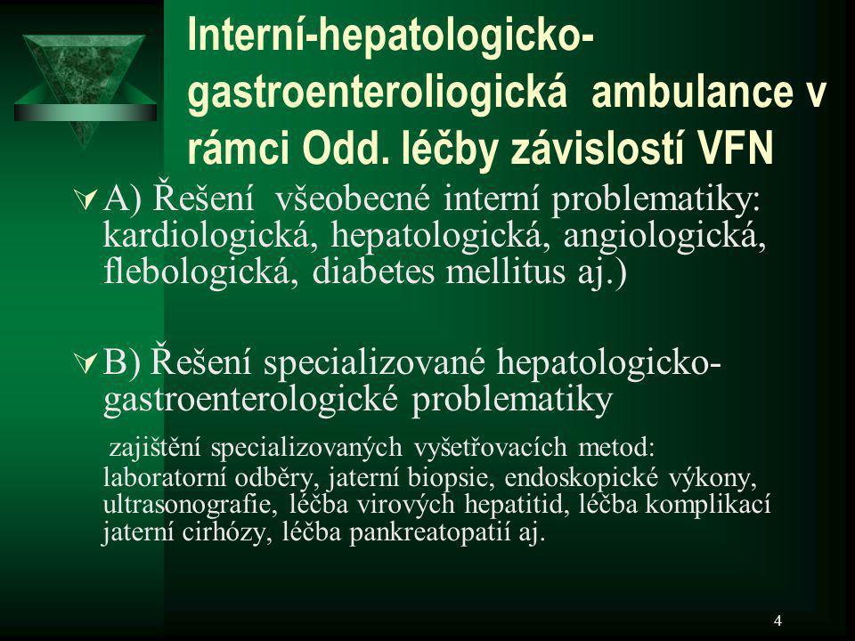 4 Interní-hepatologicko- gastroenteroliogická ambulance v rámci Odd. léčby závislostí VFN  A) Řešení všeobecné interní problematiky: kardiologická, h
