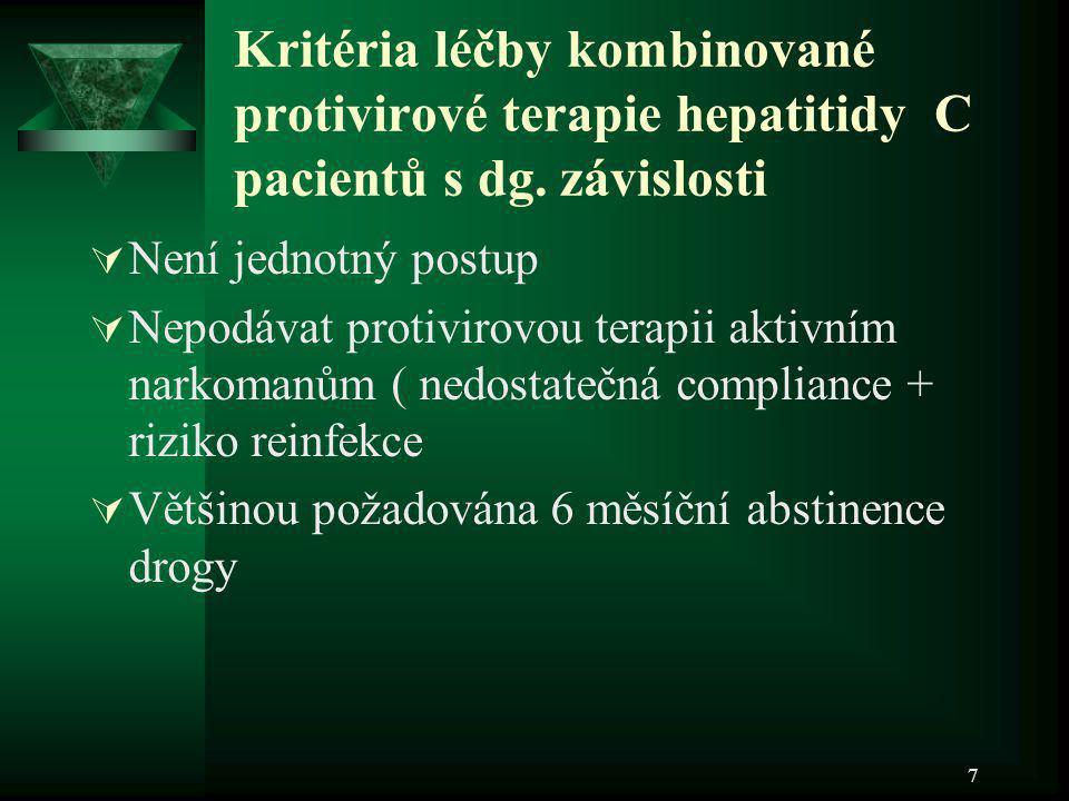 7 Kritéria léčby kombinované protivirové terapie hepatitidy C pacientů s dg. závislosti  Není jednotný postup  Nepodávat protivirovou terapii aktivn