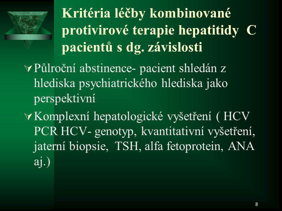8 Kritéria léčby kombinované protivirové terapie hepatitidy C pacientů s dg. závislosti  Půlroční abstinence- pacient shledán z hlediska psychiatrick