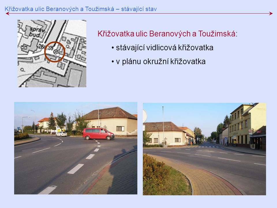Křižovatka ulic Beranových a Toužimská – stávající stav Křižovatka ulic Beranových a Toužimská: stávající vidlicová křižovatka v plánu okružní křižovatka
