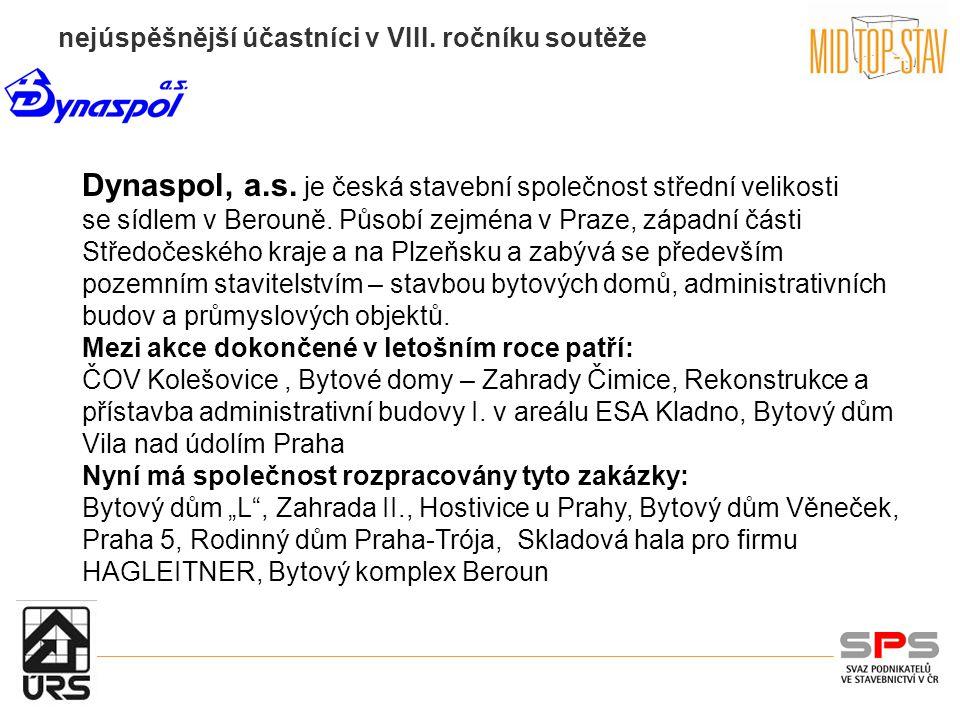nejúspěšnější účastníci v VIII. ročníku soutěže Dynaspol, a.s. je česká stavební společnost střední velikosti se sídlem v Berouně. Působí zejména v Pr
