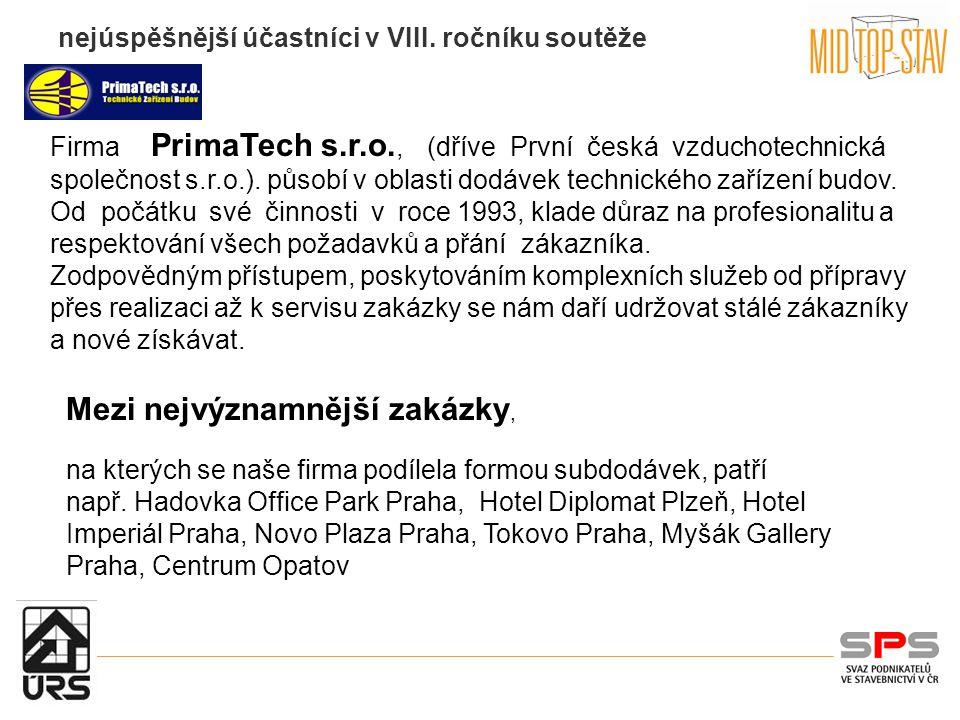 nejúspěšnější účastníci v VIII. ročníku soutěže Mezi nejvýznamnější zakázky, na kterých se naše firma podílela formou subdodávek, patří např. Hadovka