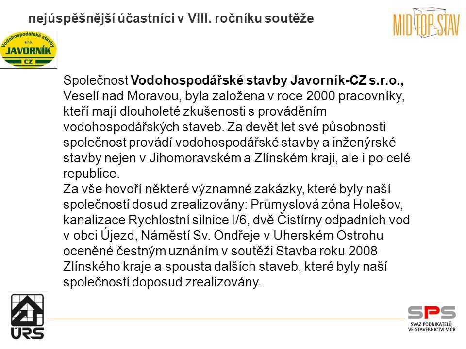 nejúspěšnější účastníci v VIII. ročníku soutěže Společnost Vodohospodářské stavby Javorník-CZ s.r.o., Veselí nad Moravou, byla založena v roce 2000 pr