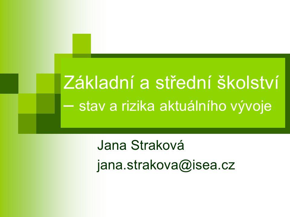 Základní a střední školství – stav a rizika aktuálního vývoje Jana Straková jana.strakova@isea.cz