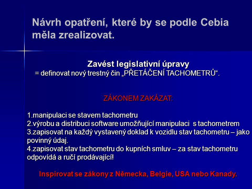 """Návrh opatření, které by se podle Cebia měla zrealizovat. Zavést legislativní úpravy = definovat nový trestný čin """"PŘETÁČENÍ TACHOMETRŮ"""". = definovat"""