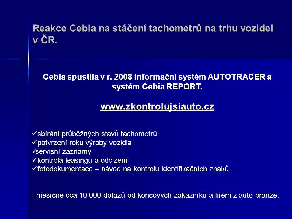 Reakce Cebia na stáčení tachometrů na trhu vozidel v ČR. Cebia spustila v r. 2008 informační systém AUTOTRACER a systém Cebia REPORT. www.zkontrolujsi