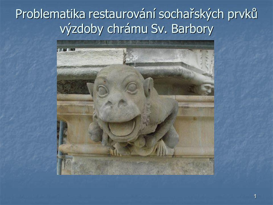 1 Problematika restaurování sochařských prvků výzdoby chrámu Sv. Barbory