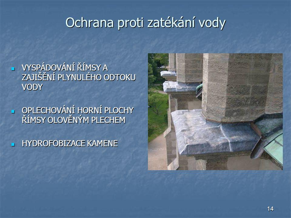 14 Ochrana proti zatékání vody VYSPÁDOVÁNÍ ŘÍMSY A ZAJIŠĚNÍ PLYNULÉHO ODTOKU VODY VYSPÁDOVÁNÍ ŘÍMSY A ZAJIŠĚNÍ PLYNULÉHO ODTOKU VODY OPLECHOVÁNÍ HORNÍ PLOCHY ŘÍMSY OLOVĚNÝM PLECHEM OPLECHOVÁNÍ HORNÍ PLOCHY ŘÍMSY OLOVĚNÝM PLECHEM HYDROFOBIZACE KAMENE HYDROFOBIZACE KAMENE