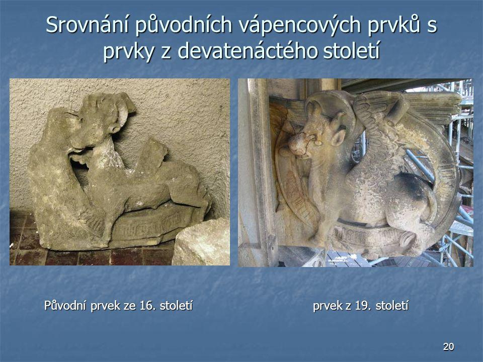 20 Srovnání původních vápencových prvků s prvky z devatenáctého století Původní prvek ze 16.