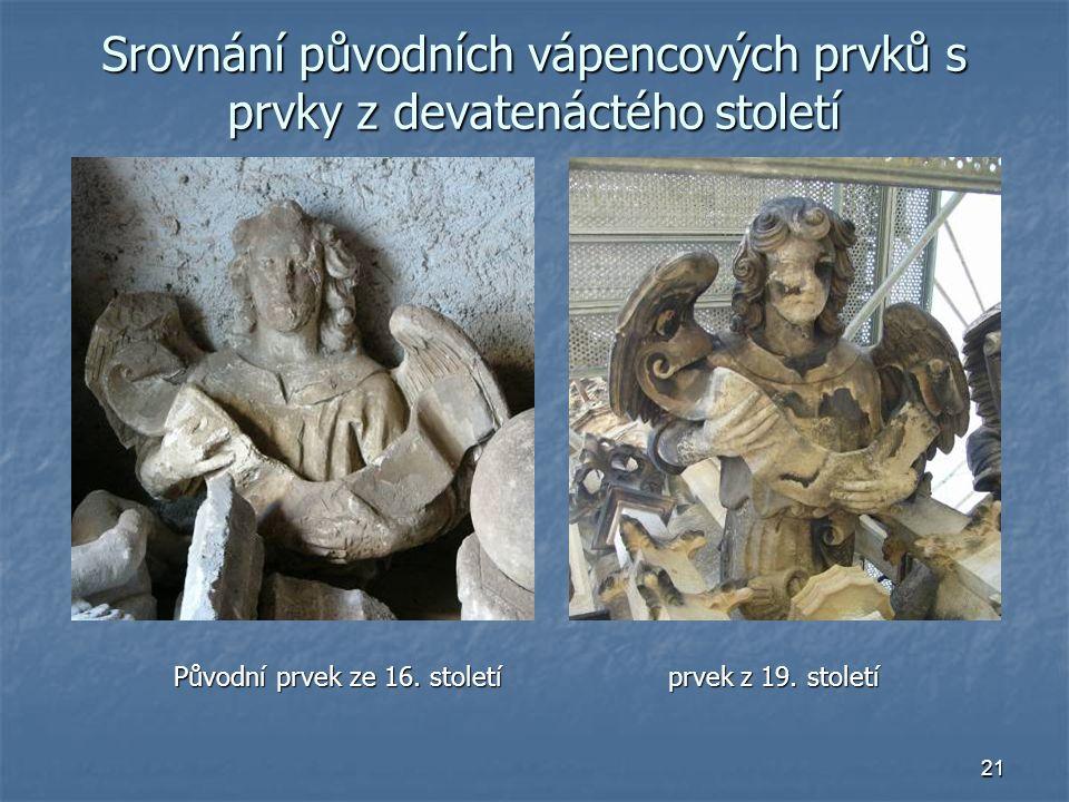 21 Srovnání původních vápencových prvků s prvky z devatenáctého století Původní prvek ze 16. století prvek z 19. století Původní prvek ze 16. století