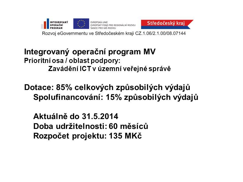 Integrovaný operační program MV Prioritní osa / oblast podpory: Zavádění ICT v územní veřejné správě Dotace: 85% celkových způsobilých výdajů Spolufinancování: 15% způsobilých výdajů Aktuálně do 31.5.2014 Doba udržitelnosti: 60 měsíců Rozpočet projektu: 135 MKč