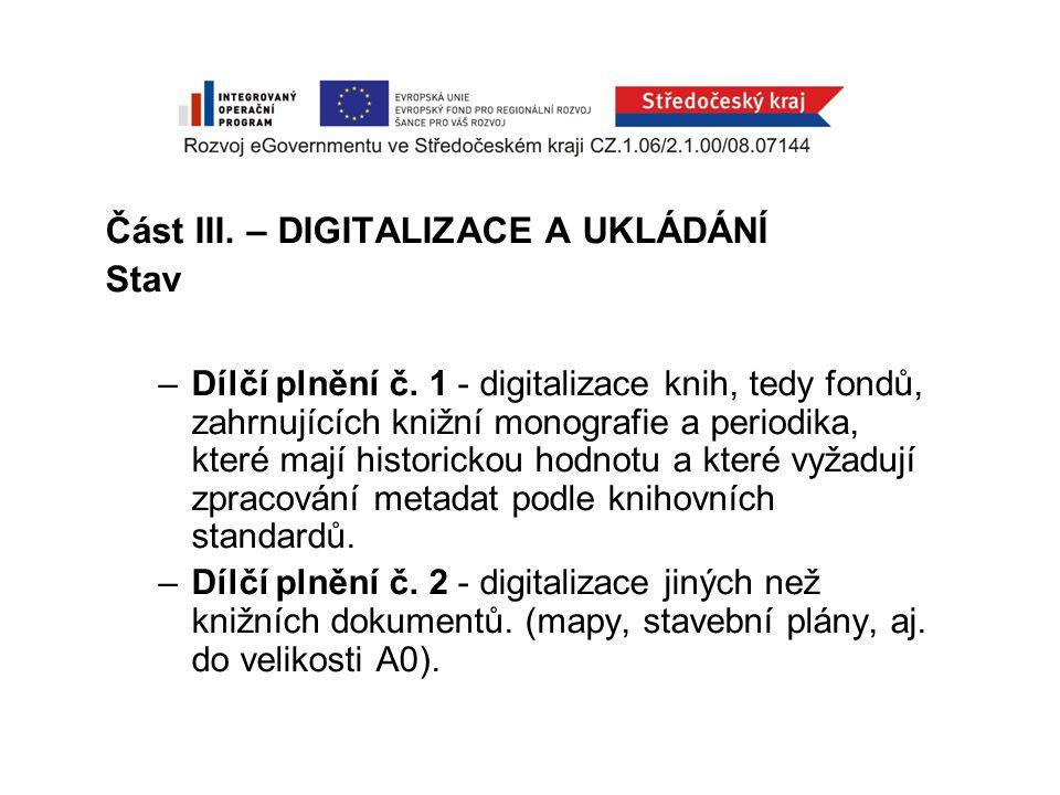 Část III. – DIGITALIZACE A UKLÁDÁNÍ Stav –Dílčí plnění č.