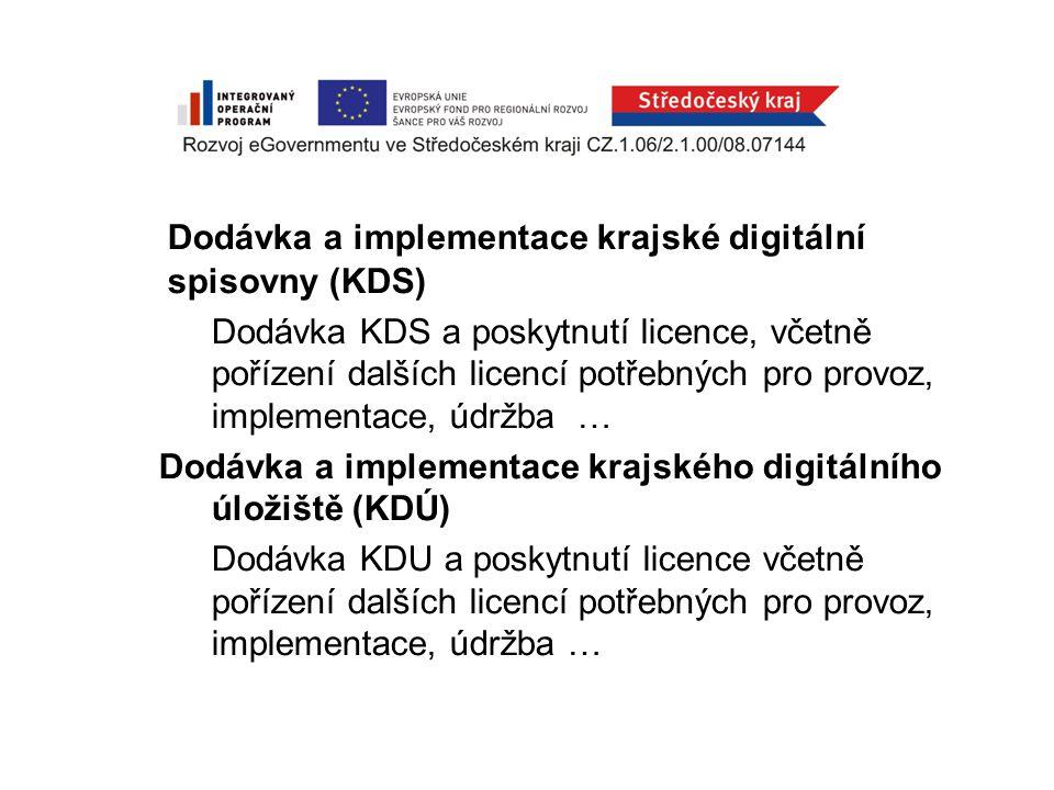Dodávka a implementace krajské digitální spisovny (KDS) Dodávka KDS a poskytnutí licence, včetně pořízení dalších licencí potřebných pro provoz, implementace, údržba … Dodávka a implementace krajského digitálního úložiště (KDÚ) Dodávka KDU a poskytnutí licence včetně pořízení dalších licencí potřebných pro provoz, implementace, údržba …