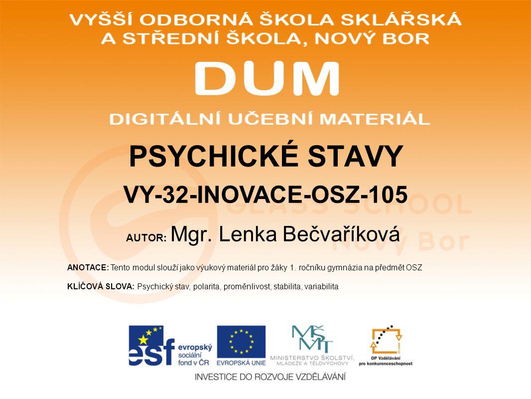 AUTOR: Mgr. Lenka Bečvaříková ANOTACE: Tento modul slouží jako výukový materiál pro žáky 1. ročníku gymnázia na předmět OSZ KLÍČOVÁ SLOVA: Psychický s
