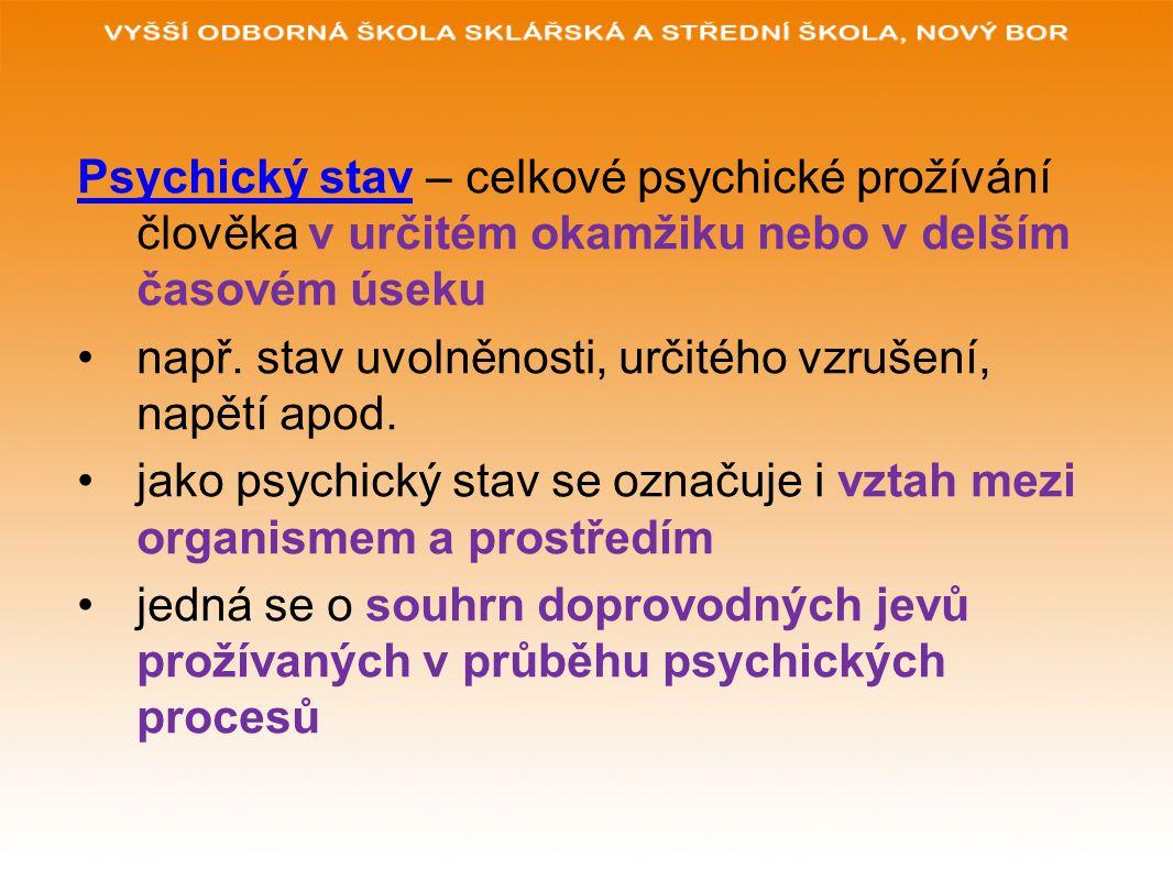 Psychický stav – celkové psychické prožívání člověka v určitém okamžiku nebo v delším časovém úseku např. stav uvolněnosti, určitého vzrušení, napětí