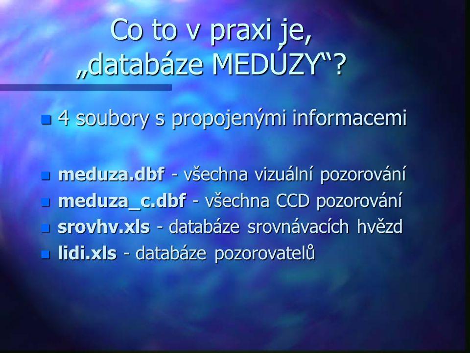 """Co to v praxi je, """"databáze MEDÚZY""""? n 4 soubory s propojenými informacemi n meduza.dbf - všechna vizuální pozorování n meduza_c.dbf - všechna CCD poz"""