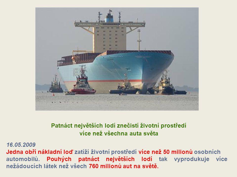 Patnáct největších lodí znečistí životní prostředí více než všechna auta světa 16.05.2009 Jedna obří nákladní loď zatíží životní prostředí více než 50