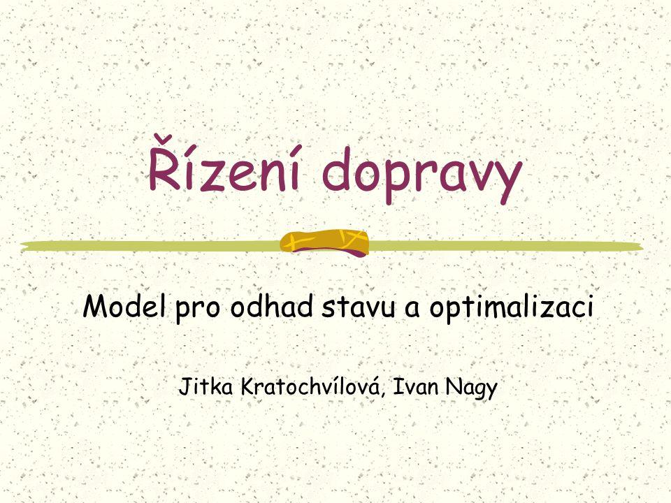Řízení dopravy Model pro odhad stavu a optimalizaci Jitka Kratochvílová, Ivan Nagy