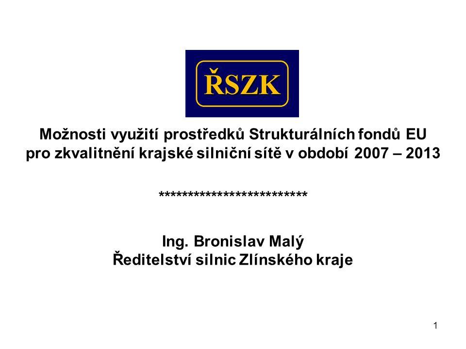 1 Možnosti využití prostředků Strukturálních fondů EU pro zkvalitnění krajské silniční sítě v období 2007 – 2013 ************************* Ing. Bronis