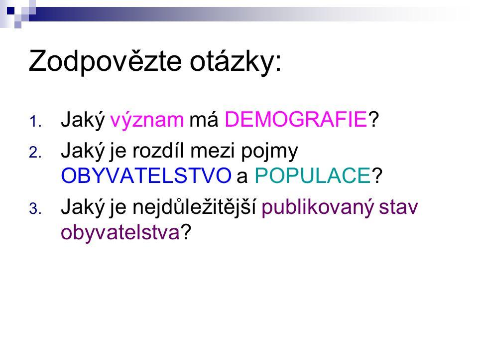 Zodpovězte otázky: 1. Jaký význam má DEMOGRAFIE. 2.