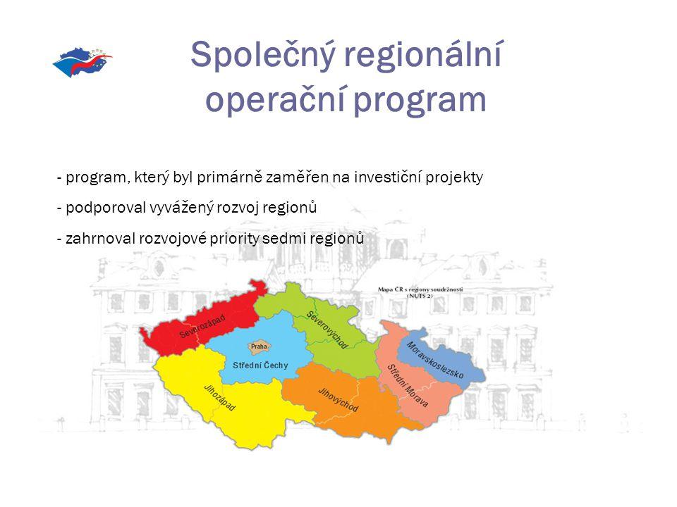Společný regionální operační program - program, který byl primárně zaměřen na investiční projekty - podporoval vyvážený rozvoj regionů - zahrnoval rozvojové priority sedmi regionů